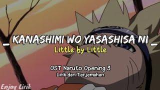 Little by Little - Kanashimi Wo Yasashisa ni | Ost Naruto Opening 3 (Full Lirik + Terjemahan)