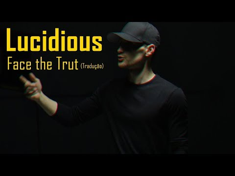 Lucidious - Face the Truth ft. Xavier Frye (Legendado/Tradução)