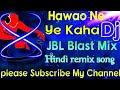 Hawao Ne Ye Kaha Full Hard Quality Mix) Ll Hindi Dance Mix Dj Song Ll