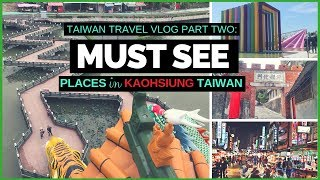 5 Must See Places in Kaohsiung Taiwan | Travel Vlog
