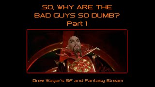 SF and Fantasy Writing Stream Why the the bad guys so dumb Part 1