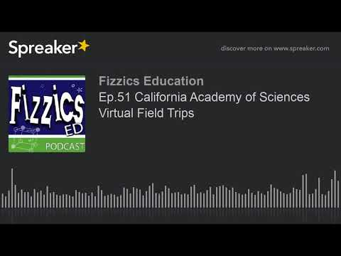 Ep.51 California Academy of Sciences Virtual Field Trips