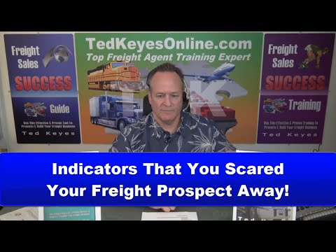 [TKO] ♦ Are You Scaring Your Freight Prospects Away? ♦ TedKeyesOnline.com