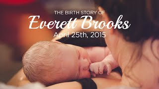 The Birth Story of Everett Brooks - 4.25.15 | Canary Cottage Photography