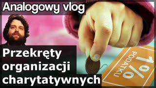 Analogowy Vlog #152 - 1% podatku - Ciemna strona organizacji charytatywnych.