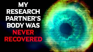 """""""My Research Partner's Body was Never Recovered""""   CreepyPasta Storytime"""