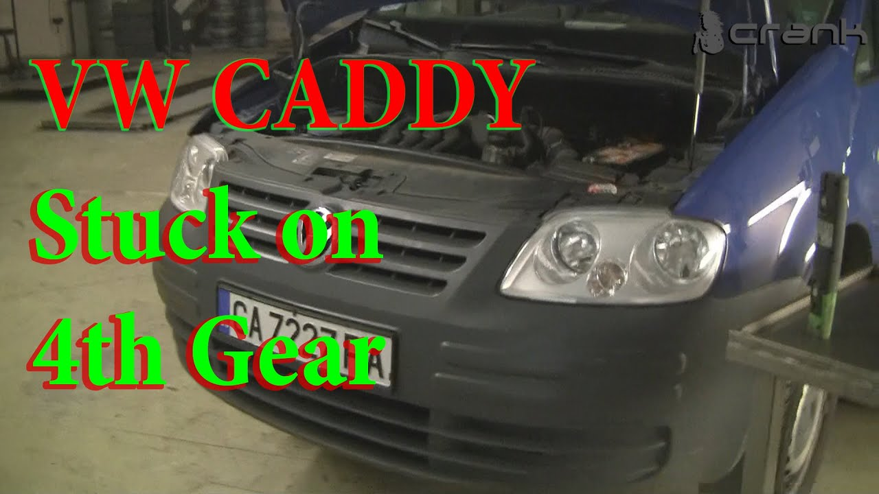 Stuck on 4th Gear VW Caddy