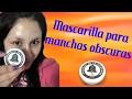 MASCARILLA PARA MANCHAS OBSCURAS CON POMADA DE LA CAMPANA