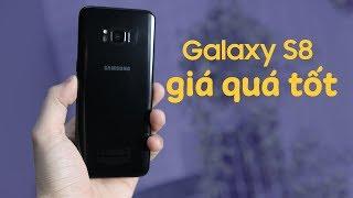 Samsung Galaxy S8 đang RẺ, có nên mua?