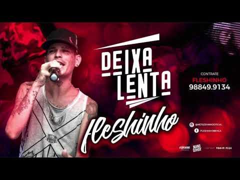 MC FLESHINHO - DEIXA LENTA - MÚSICA NOVA