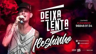 Video MC FLESHINHO - DEIXA LENTA - MÚSICA NOVA 2018 download MP3, 3GP, MP4, WEBM, AVI, FLV Oktober 2018