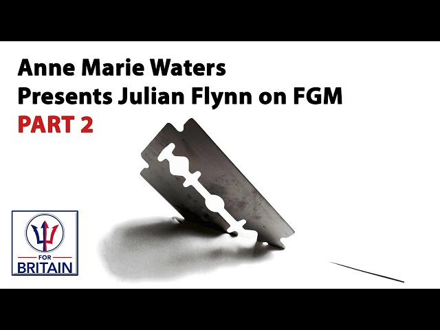 AMW Presents: Julian Flynn on FGM Part Two // Anne Marie Waters // For Britain