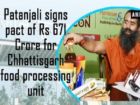 Patanjali signs pact of Rs 671 Crore for Chhattisgarh food processing unit - ANI News