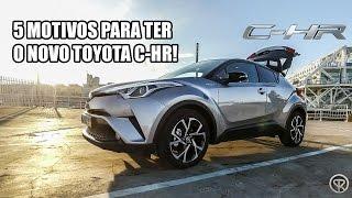 5 MOTIVOS PARA TER O NOVO TOYOTA C-HR!