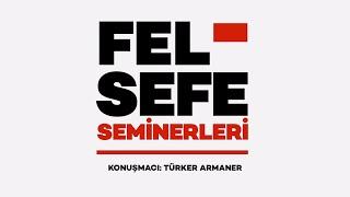 """Felsefe Seminerleri Dizisi - Türker Armaner - """"Marx ve Felsefenin Dönüşümü"""""""