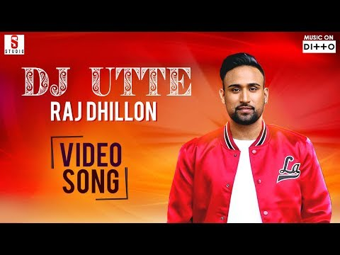 Dj Utte| Full Video Song | Raj Dhillon | New Punjabi Song 2018 | Single Track Studio | Ditto Music