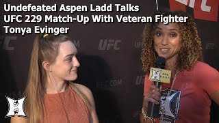Undefeated Aspen Ladd Talks UFC 229 Match-Up With Veteran Fighter Tonya Evinger