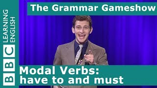 Modal Verbs: Have to and Must: The Grammar Gameshow Episode 5