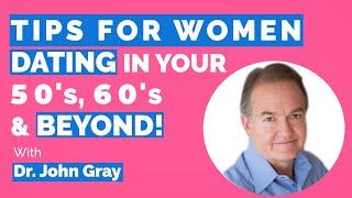 John Gray-Tips For Women Dating In 50's, 60's & Beyond (Understand Men)