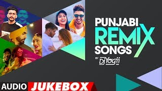 Punjabi Remix Songs | DJ Yogii 🔥 | Audio Jukebox | Latest Punjabi Songs
