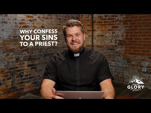 Why Confess Your Sins to a Priest? | Made For Glory