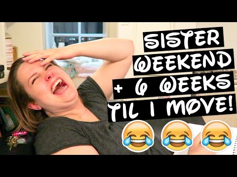 SISTER WEEKEND + I'M MOVING IN 6 WEEKS!!! | Gillian At Home
