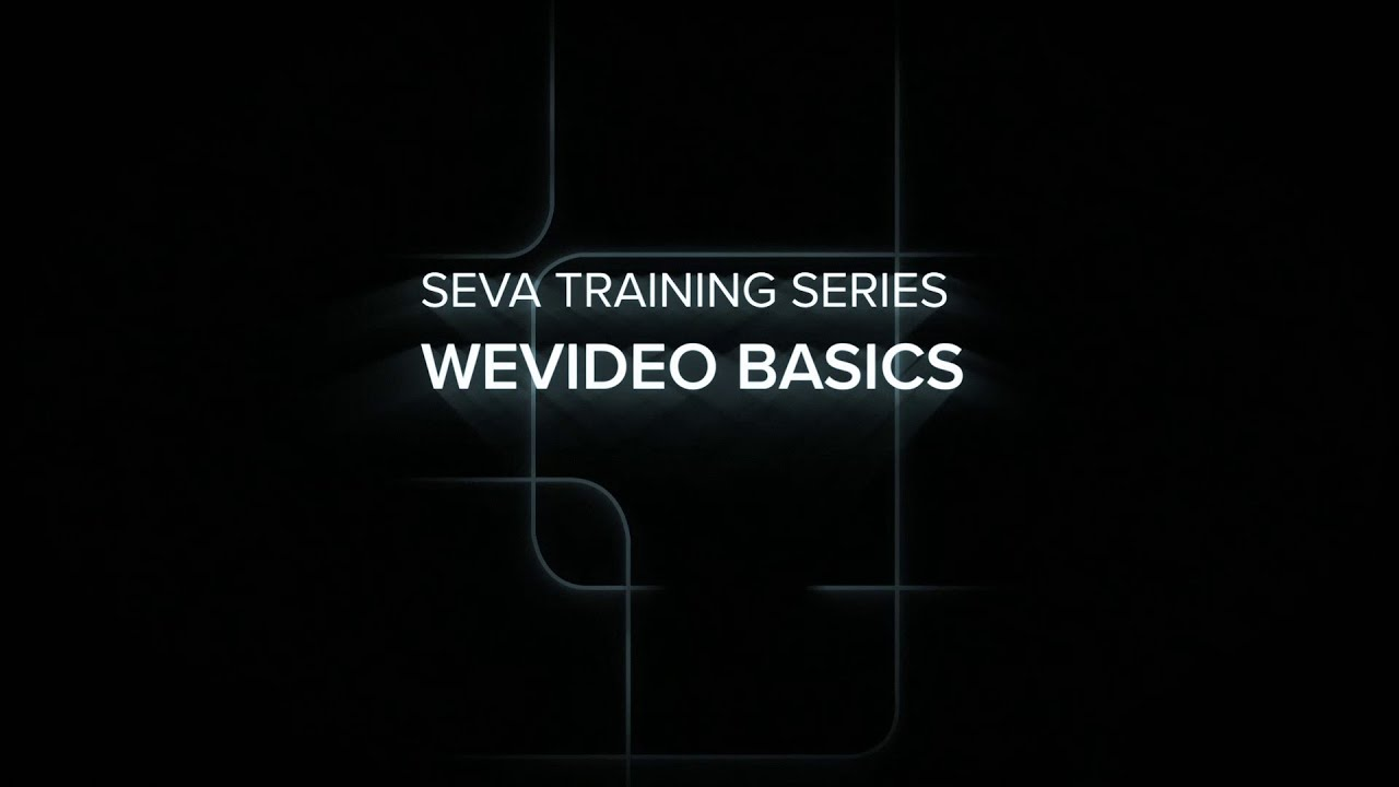 SEVA Summer Training: WeVideo Basics