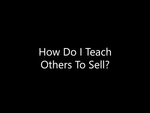 How Do I Teach Others To Sell?