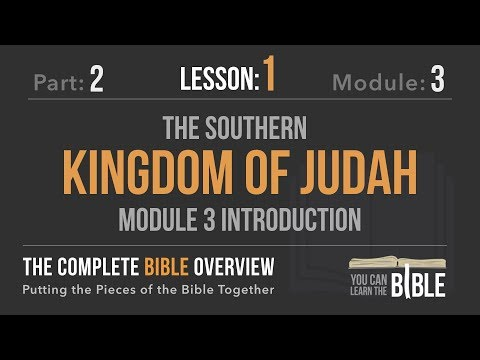 2-3-1 - Module 3 Intro: The Southern Kingdom Of Judah - The Complete Bible Overview