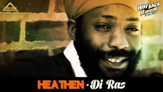 Di Ras - Heathen (Way Back Riddim - Akom Records)