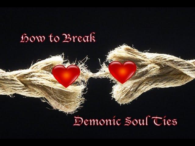 How to Break Demonic Soul Ties - YouTube