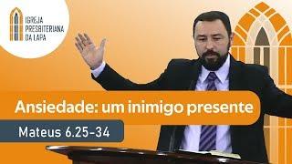 Ansiedade: um inimigo presente (Mateus 6.25-34) por Rev. Robert Mota