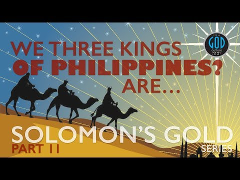 Solomon's Gold Series - Part 11: We Three Kings of Philippines? Are. Wise Men at the Birth of Jesus.