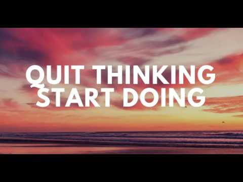 Quit Thinking And Start Doing - Action Beats Planning