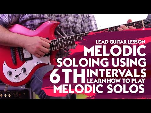 lead guitar lesson - melodic soloing using 6th intervals - learn how to play melodic solos