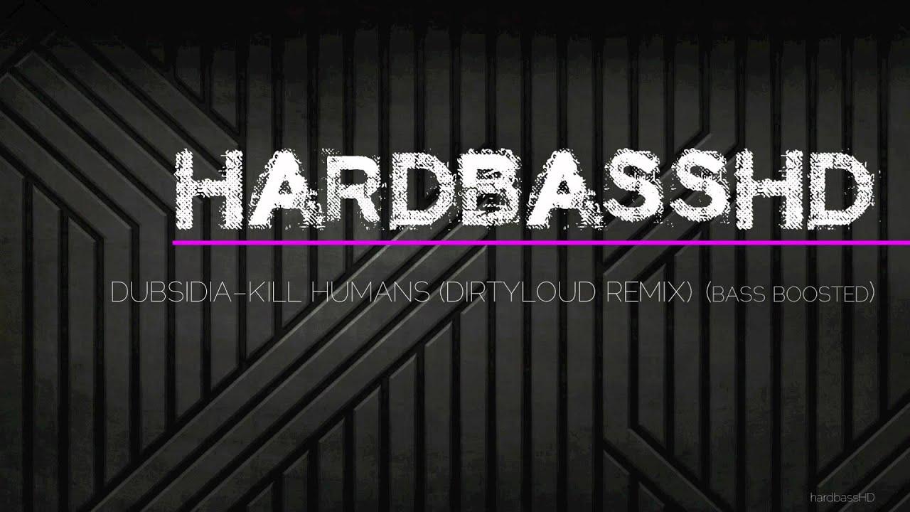 dubsidia kill humans dirtyloud remix