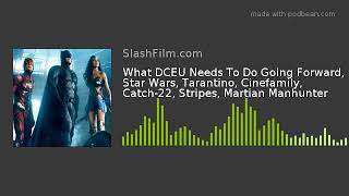What DCEU Needs To Do Going Forward, Star Wars, Tarantino, Cinefamily, Catch-22, Stripes, Martian Ma