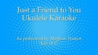Just a Friend to You Ukulele Karaoke