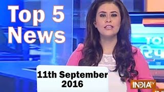 Top 5 News of the day | 11th September 2016