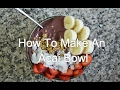 How to Make An Acai Bowl - Vegan Whole Food Nutrition
