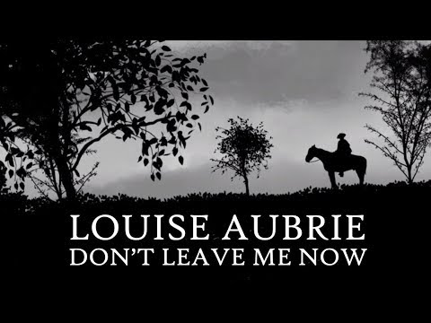 Louise Aubrie - Don't Leave Me Now - Official Video
