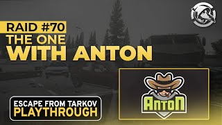The One With Anton - Raid #70 - Full Playthrough Series - Escape from Tarkov