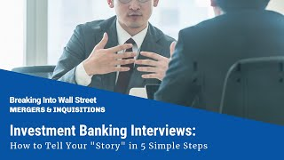 "Investment Banking Interviews: How to Tell Your ""Story"" in 5 Simple Steps"