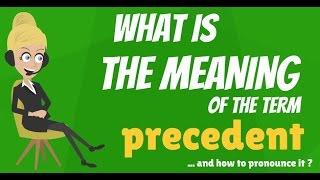 What is PRECEDENT? What does PRECEDENT mean? PRECEDENT meaning, definition & explanation