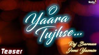 Raj Barman & Jemi Yasmin | O Yaara Tujhse - Teaser | New Hindi Romantic Song 2020