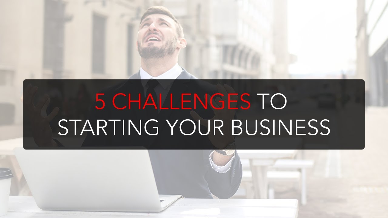 5 Challenges to starting your business