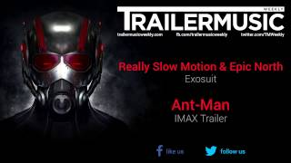 Ant-Man - IMAX Trailer Music (Really Slow Motion & Epic North - Exosuit)