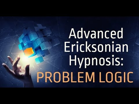 Advanced Ericksonian Hypnosis Problem Logic