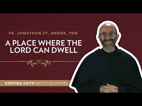 """2ndSunday of Advent: Fr. Jonathan St. Andre, TOR: """"A Place Where the Lord Can Dwell"""""""