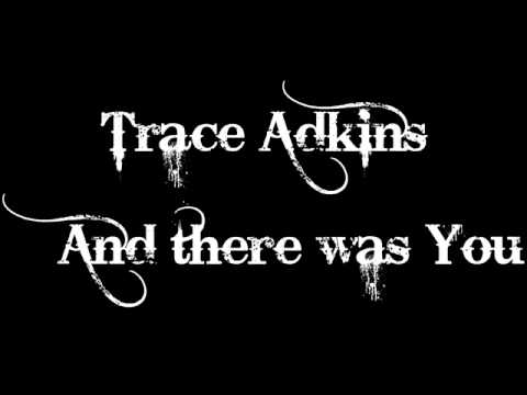 Trace Adkins - And there was You